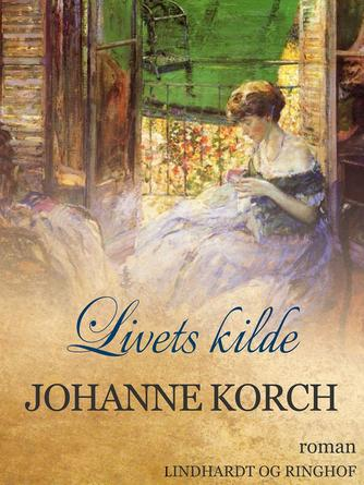 Johanne Korch: Livets kilde : roman
