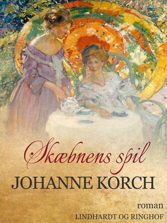 Johanne Korch: Skæbnens spil : roman