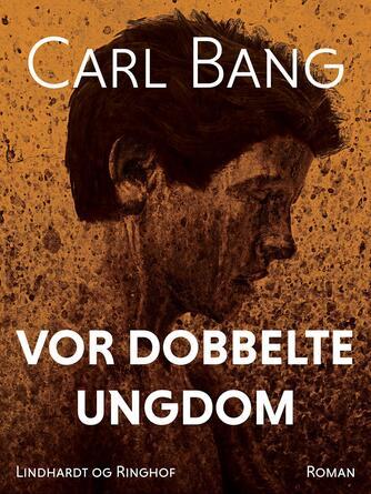 Carl Bang: Vor dobbelte ungdom : roman