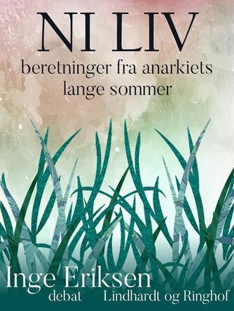 Inge Eriksen (f. 1935): Ni liv : beretninger fra anarkiets lange sommer : debat