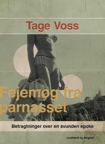 Tage Voss: Fejemøg fra parnasset : betragtninger over en svunden epoke