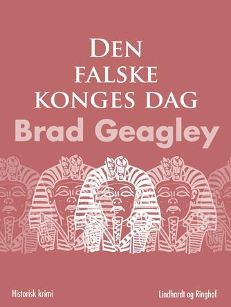 Brad Geagley: Den falske konges dag : historisk krimi