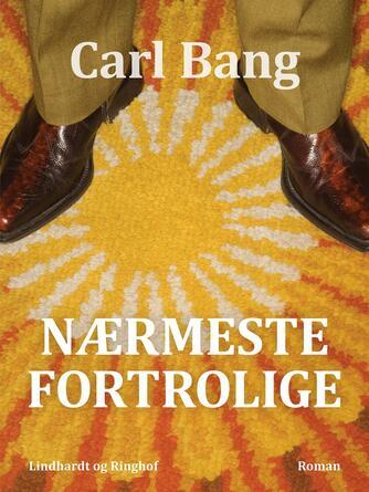 Carl Bang: Nærmeste fortrolige : roman