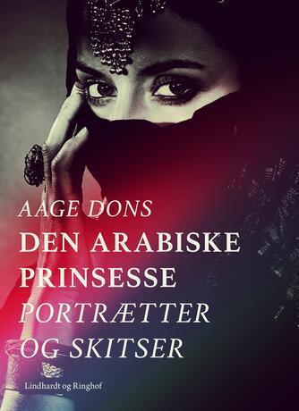 Aage Dons: Den arabiske Prinsesse : Portrætter og Skitser