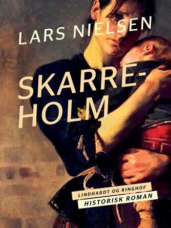 Lars Nielsen (f. 1892): Skarreholm : historisk roman