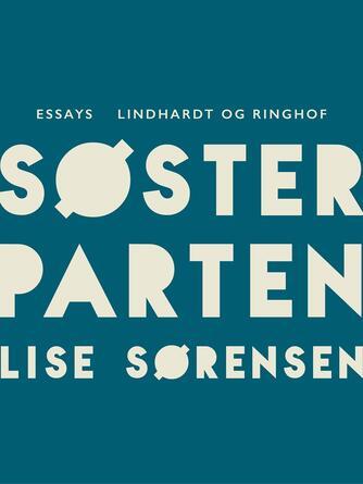 Lise Sørensen (f. 1926): Søsterparten : essays