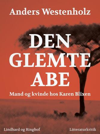 Anders Westenholz (f. 1936): Den glemte abe : mand og kvinde hos Karen Blixen