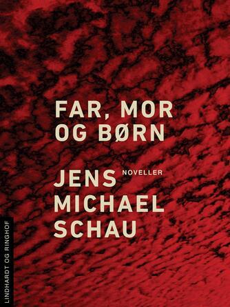 Jens Michael Schau: Far, mor og børn : noveller
