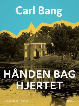 Carl Bang: Hånden bag hjertet : roman