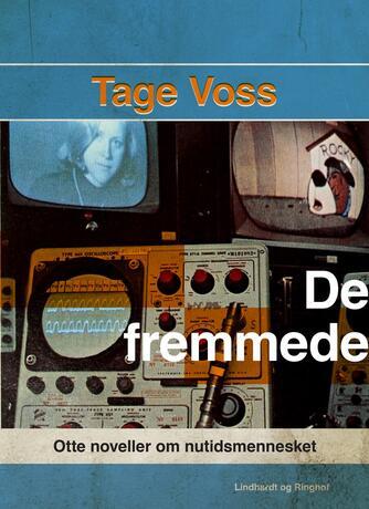 Tage Voss: De fremmede : otte noveller om nutidsmennesket
