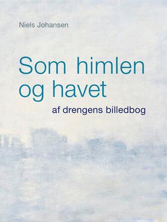 Niels Johansen (f. 1944-09-11): Som himlen og havet : af drengens billedbog