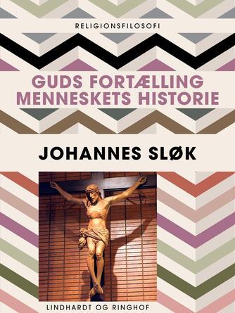 Johannes Sløk: Guds fortælling : menneskets historie