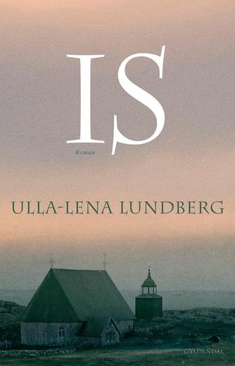 Ulla-Lena Lundberg: Is : roman