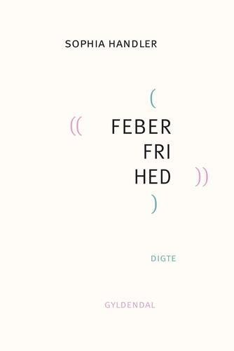 Sophia Handler (f. 1993): Feberfrihed : digte