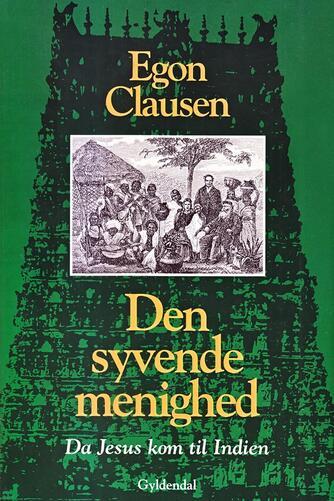 Egon Clausen (f. 1940): Den syvende menighed : da Jesus kom til Indien