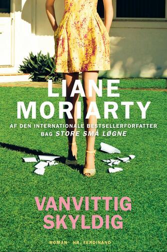 Liane Moriarty: Vanvittig skyldig : roman
