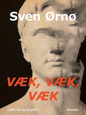 Sven Ørnø: Væk, væk, væk : noveller