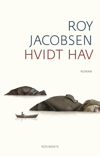 Roy Jacobsen (f. 1954): Hvidt hav : roman