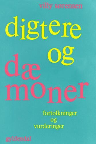 Villy Sørensen (f. 1929): Digtere og dæmoner : fortolkninger og vurderinger