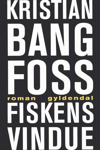 Kristian Bang Foss: Fiskens vindue : roman