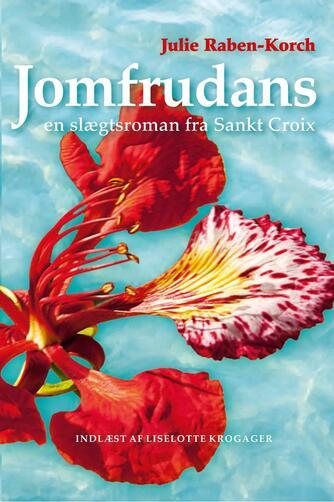 Julie Raben-Korch: Jomfrudans : en slægtsroman fra Sankt Croix