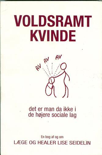Lise Seidelin: Voldsramt kvinde : det er man da ikke i de højere sociale lag