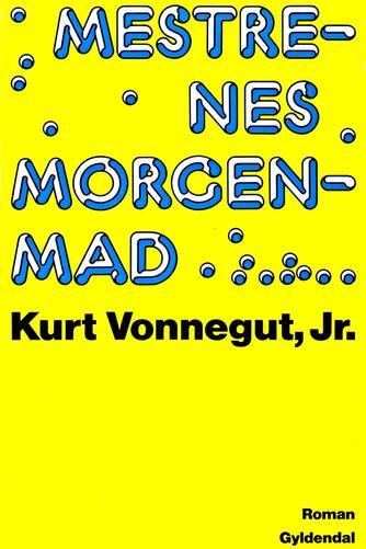 Kurt Vonnegut: Mestrenes morgenmad : roman