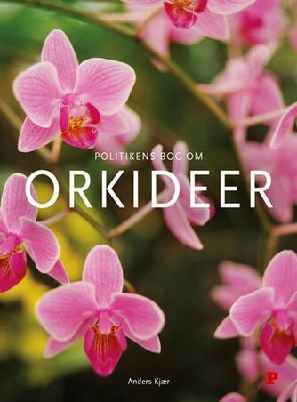 Anders Kjær (f. 1972-01-25): Politikens bog om orkideer