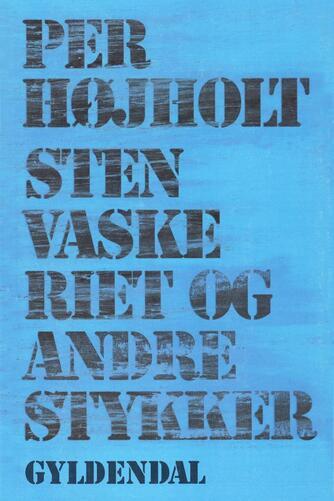 Per Højholt: Stenvaskeriet og andre stykker