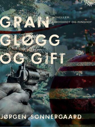 Jørgen Sonnergaard: Gran, gløgg og gift : noveller