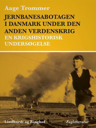 Aage Trommer: Jernbanesabotagen i Danmark under den anden verdenskrig : en krigshistorisk undersøgelse