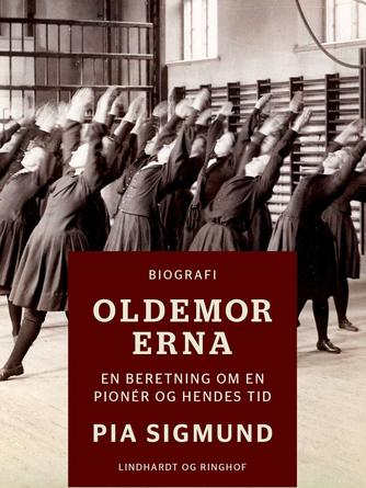 Pia Sigmund: Oldemor Erna : en beretning om en pionér og hendes tid : biografi