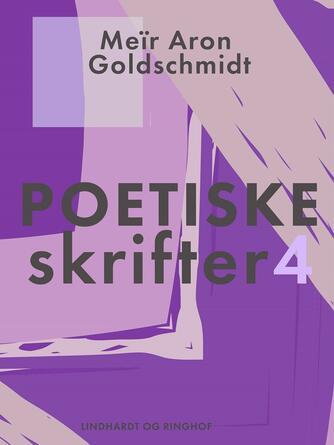 M. Goldschmidt: Poetiske skrifter. 4