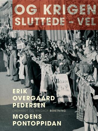 Mogens Pontoppidan, Erik Overgaard Pedersen: Og krigen sluttede - vel : beretning