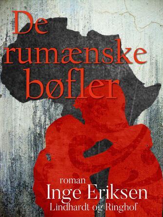 Inge Eriksen (f. 1935): De rumænske bøfler : roman