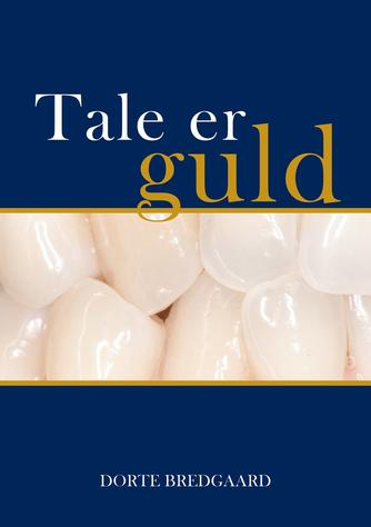 Dorte Bredgaard: Tale er guld