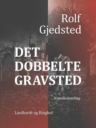 Rolf Gjedsted: Det dobbelte gravsted : novellesamling
