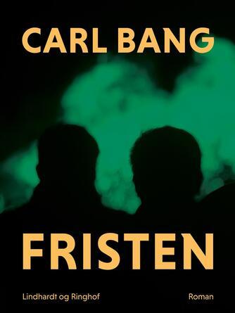 Carl Bang: Fristen : roman
