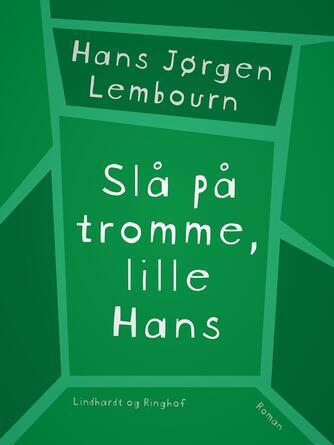 Hans Jørgen Lembourn: Slå på tromme, lille Hans : roman