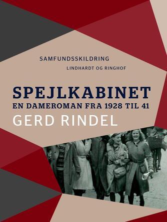 Gerd Rindel: Spejlkabinet : en dameroman fra 1928 til 41 : samfundsskildring