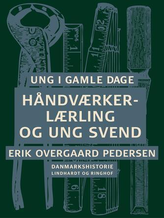 Erik Overgaard Pedersen: Ung i gamle dage : Danmarkshistorie. 4, Håndværkerlærling og ung svend