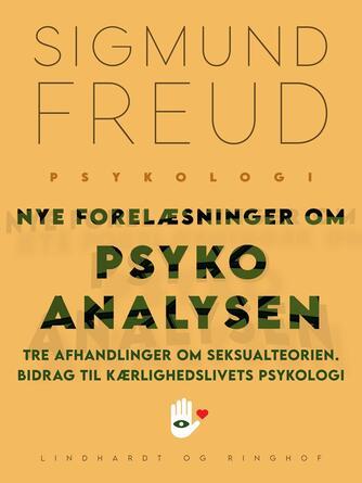 Sigmund Freud: Nye forelæsninger om psykoanalysen : Tre afhandlinger om seksualteorien : Bidrag til kærlighedslivets psykologi