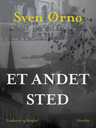 Sven Ørnø: Et andet sted : noveller