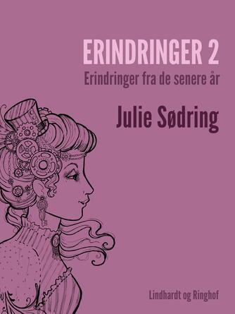 Julie Sødring: Erindringer. 2, Erindringer fra de senere år