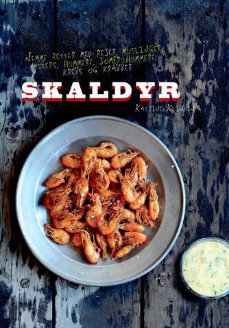 Katrine Klinken: Skaldyr : nemme retter med rejer, muslinger, østers, hummere, jomfruhummere, krebs og krabber