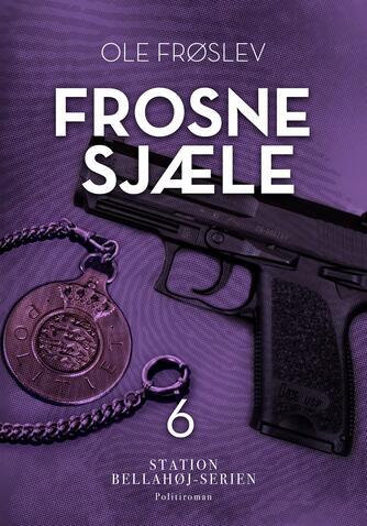 Ole Frøslev: Frosne sjæle : politiroman