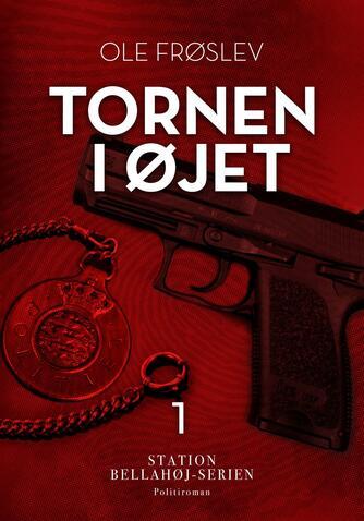 Ole Frøslev: Tornen i øjet : politiroman