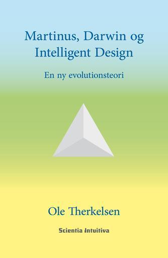 Ole Therkelsen: Martinus, Darwin og intelligent design : en ny evolutionsteori