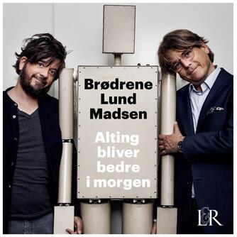 Brødrene Lund Madsen: Alting bliver bedre i morgen