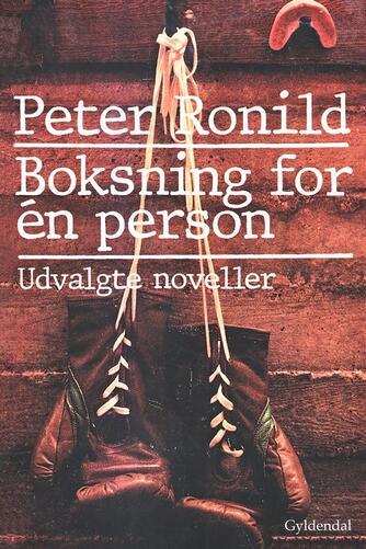 Peter Ronild: Boksning for én person : udvalgte noveller